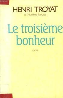 Le troisième bonheur par Troyat