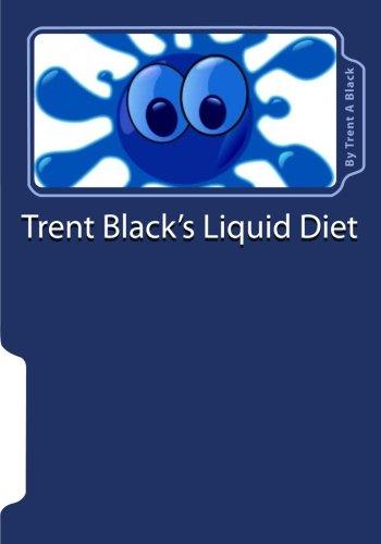 Trent Black's Liquid Diet: How To Do A Liquid Diet PDF