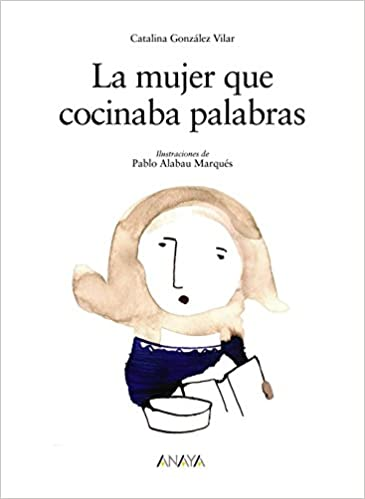 La mujer que cocinaba palabras / The Woman who Cooked Words (Los albumes de sopa de libros / Soup of Books Albums) (Spanish Edition): Catalina Gonzalez ...