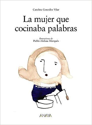 La mujer que cocinaba palabras / The Woman who Cooked Words (Los albumes de sopa de libros / Soup of Books Albums) (Spanish Edition): Catalina Gonzalez ...