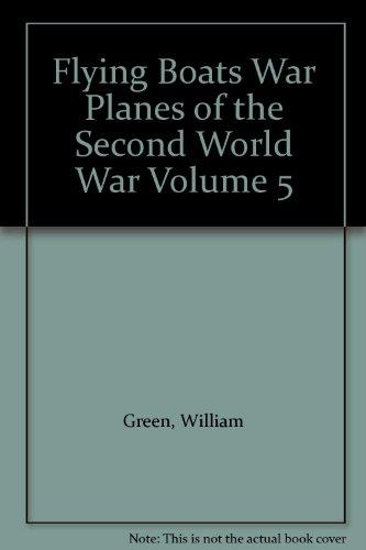 Flying Boats. Vol. V. Warplanes of the Second World War.