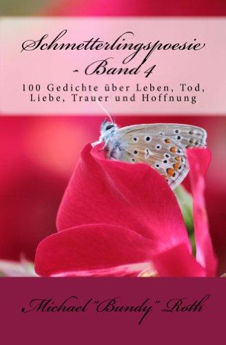 Schmetterlingspoesie Band 4 100 Gedichte über Leben Tod