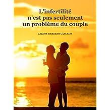 L'infertilité n'est pas seulement un problème du couple (French Edition)