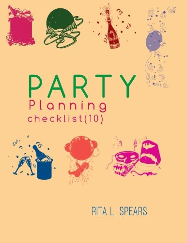 The Party Planning: Ideas, Checklist, Budget, Bar& Menu for a Successful Party (Planning Checklist10) (Volume 10)