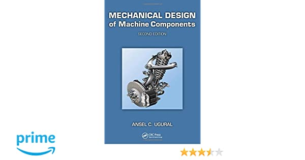 Mechanical design of machine components second edition ansel c mechanical design of machine components second edition ansel c ugural 9781439887806 amazon books fandeluxe Choice Image