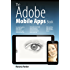 The Adobe Mobile Apps Book: Your Complete Guide to Adobe's Creative Mobile Apps