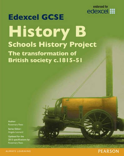 Edexcel GCSE History B Schools History Project: Unit 2A The Transformation of British Society c1815-51 SB 2013 (Edexcel