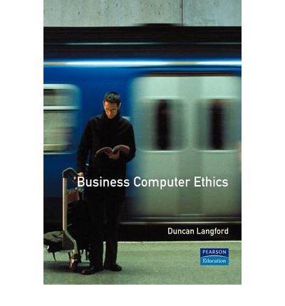 Read Online [(Business Computer Ethics )] [Author: Duncan Langford] [Apr-2002] ebook