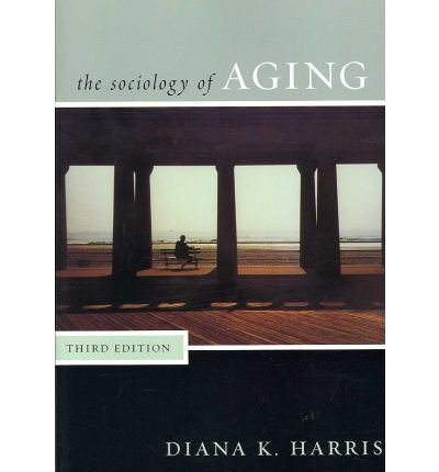 [ Sociology of Aging ] By Harris, Diana K. ( Author ) [ 2007 ) [ Paperback ]
