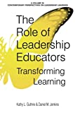 #10: The Role of Leadership Educators: Transforming Learning (Contemporary Perspectives on Leadership Learning)