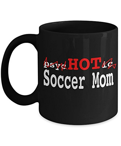 Funny Soccer Mug - Psychotic Hot Soccer Mom Unique Present - Inexpensive Mothers Day Gifts