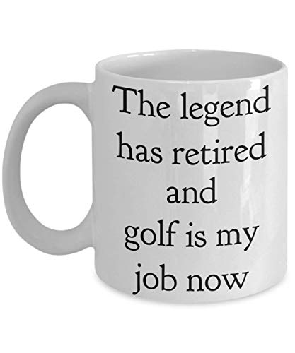 Funny Retirement Gifts For Men Golf 2019 Life Is Good Golfing Mug The Legend Has Retired My Job Now Gift Idea For Men Women Uncle Golfers Husband Wife Boyfriend Friend Novelty Coffee Tea Cup