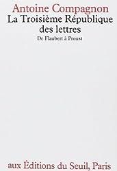La Troisième République des lettres : De Flaubert à Proust
