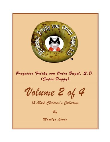 Doggie Bagels - Volume 2 of 4, Professor Frisky von Onion Bagel, S.D. (Super Doggy) of 12 ebook Children's Collection:One Day, One Day; My Little Red Car; and Matriculation Parade