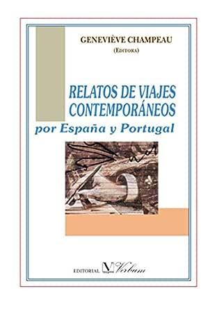 Relatos de viajes contemporáneos por España y Portugal: Una obra literaria de viajes por la península ibérica eBook: Champeau, Geneviève: Amazon.es: Tienda Kindle