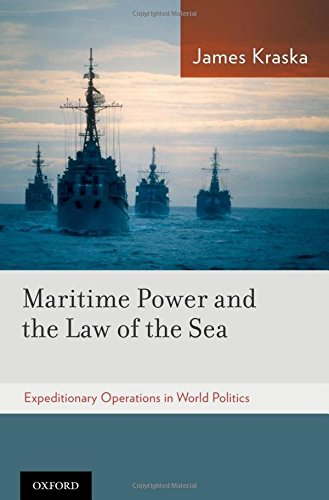 Maritime Power And The Law Of The Sea:: Expeditionary Operations In World Politics