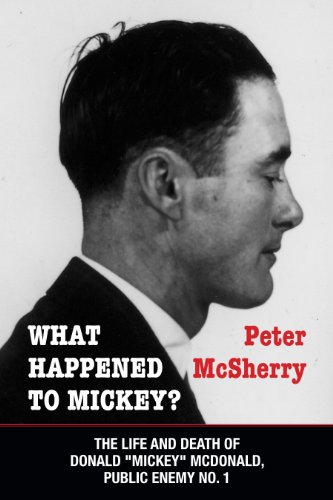 """What Happened to Mickey?: The Life and Death of Donald """"Mickey"""" McDonald, Public Enemy No. 1"""