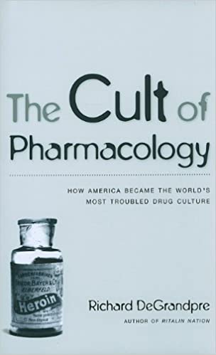 The Cult of Pharmacology: How America Became the World's Most