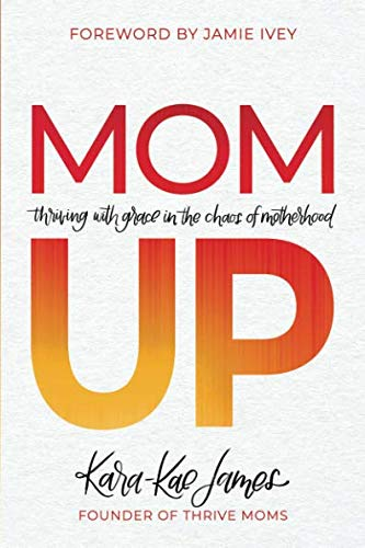 Book cover from Mom Up: Thriving with Grace in the Chaos of Motherhood by Kara-Kae James