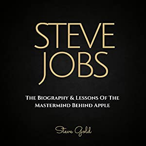 Steve Jobs: The Biography & Lessons of the Mastermind Behind Apple Audiobook