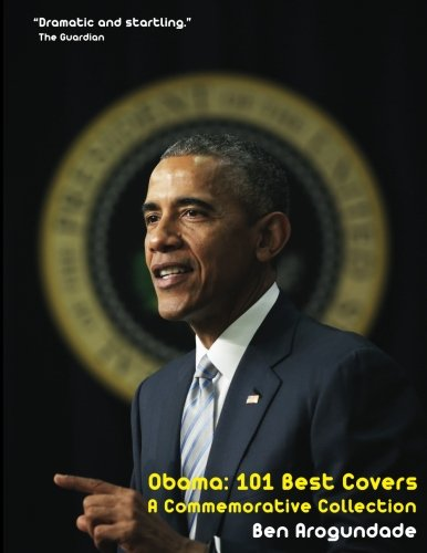 Obama: 101 Best Covers: The Story of the Election & Legacy of America's 44th President, in Photos & Comment