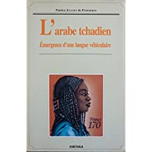 L'arabe Tchadien.l'emergence d'Une Langue Vehiculaire