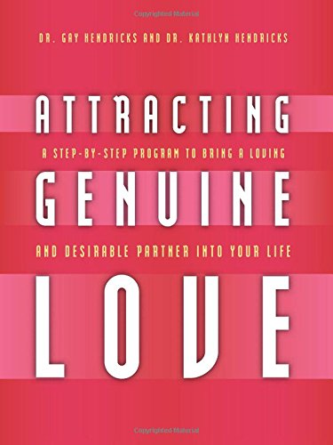 Attracting Genuine Love: A Step-By-Step Program to Bringing a Loving and Desirable Partner into Your Life
