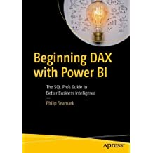 Beginning Dax With Powerbi: The SQL Pro's Guide to Better Business Intelligence