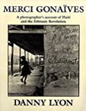 Merci Gonaives : A Photographer's Account of Haiti and the February Revolution, Lyon, Danny, 0962099201