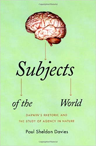 Subjects of the World: Darwin's Rhetoric and the Study of Agency in Nature