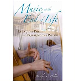 Music at the End of Life: Easing the Pain and Preparing the Passage (Religion, Health, and Healing)