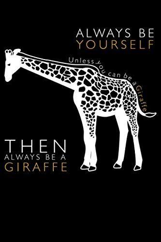 Always Be Yourserlf Unless You Can Be A Giraffe Then Always Be A Giraffe: College Ruled Line Paper Blank Journal to Write In - Lined Writing Notebook for Middle School and College Students