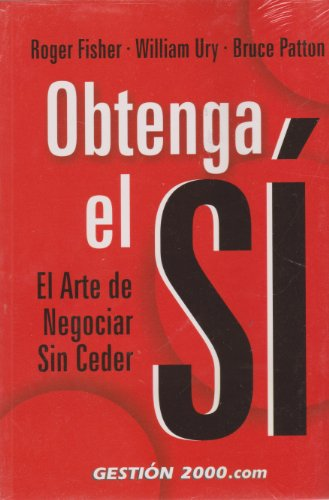 Obtenga el Si/ Getting to Yes: El Arte De Negociar Sin Ceder (Spanish Edition)
