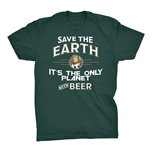 Save The Earth It's The Only Planet With Beer - Funny Alcohol T-Shirt - Forest ()
