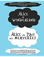 Alice in Wonderland - Alice au Pays des Merveilles - A French to English Bilingual Book with French to English Dictionary: Learn French Fast and Easy with Dual Language Parallel Text Books