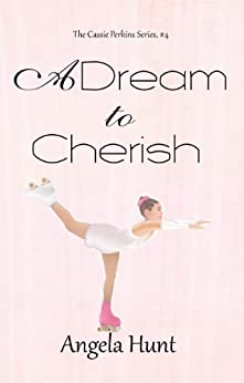 A Dream to Cherish (The Cassie Perkins Series Book 4) by [Hunt, Angela]