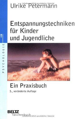 Entspannungstechniken für Kinder und Jugendliche: Ein Praxisbuch (Psychologie)