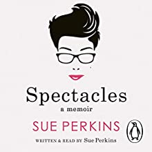 Spectacles Audiobook by Sue Perkins Narrated by Sue Perkins