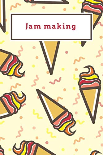 Jam making: Funny Red and Yellow Icecream Dotted Grid Bullet Journal Notebook - 100 pages 6 x 9 inches Log Book (Sweet Icecream Series Volume 96)