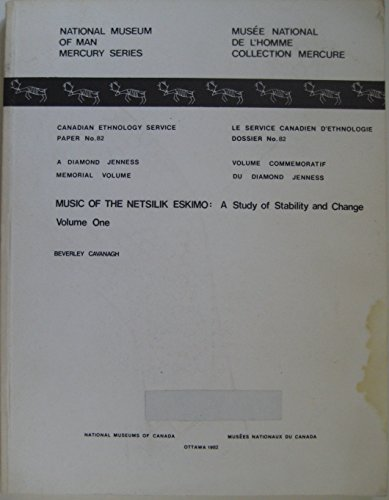 Music of the Netsilik Eskimo: A Study of Stability and Change Volume One, Canadian Ethnology Service Paper No. 82