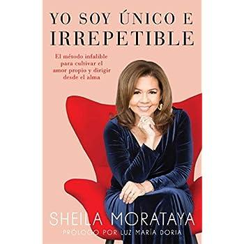 Yo soy único e irrepetible: El método infalible para cultivar el amor propio y dirigir desde el alma (Atria Espanol) (Spanish Edition)