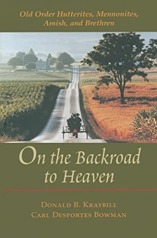 On the Backroad to Heaven: Old Order Hutterites, Mennonites, Amish, and Brethren (Center Books in Anabaptist (Mennonite History)