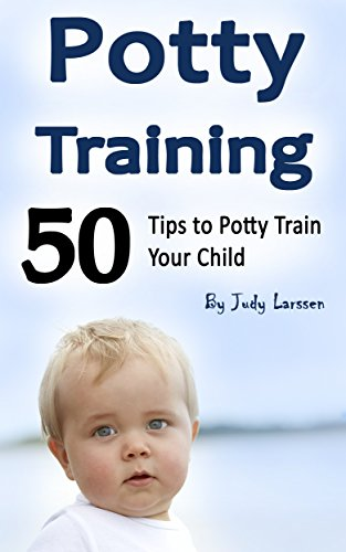 Download PDF Potty Training - 50 Tips to Potty Train Your Child!