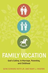 Family Vocation: God's Calling in Marriage, Parenting, and Childhood Kindle Edition