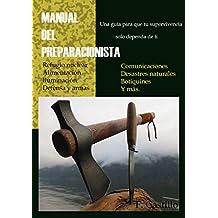 MANUAL DEL PREPARACIONISTA.: Una guía para que tu supervivencia solo dependa de ti. (Spanish Edition)