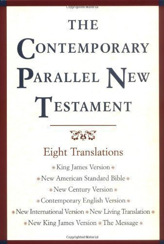 The Contemporary Parallel New Testament: King James Version; New American Standard Bible Updated Edition; New Century Version; Contemporary English ... New King James Version; The Message published by OUP USA (1999)