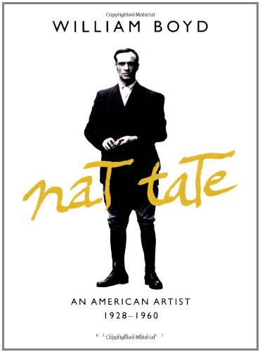 Nat Tate: An American Artist: 1928-1960 by William Boyd (4-Apr-2011) Hardcover (Nat Tate An American Artist 1928 1960)
