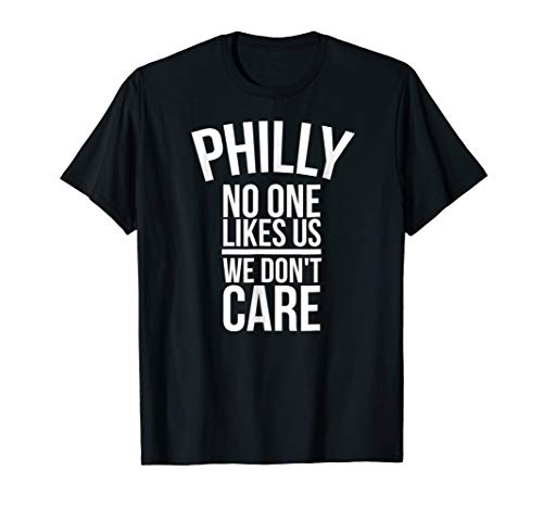 Philly No One Likes Us We Don't Care Philadelphia T-Shirt