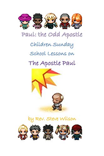 Paul: The Odd Apostle - Children Sunday School Lessons on the Apostle Paul by [Wilson, Rev. Stephen R.]