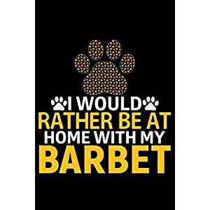 I Would Rather Be at Home with My Barbet: Cool Barbet Dog Journal Notebook - Barbet Puppy Lover Gifts – Funny Barbet Dog Notebook - Barbet Owner Gifts – Barbet Dad & Mom Gifts. 6 x 9 in 120 pages 49